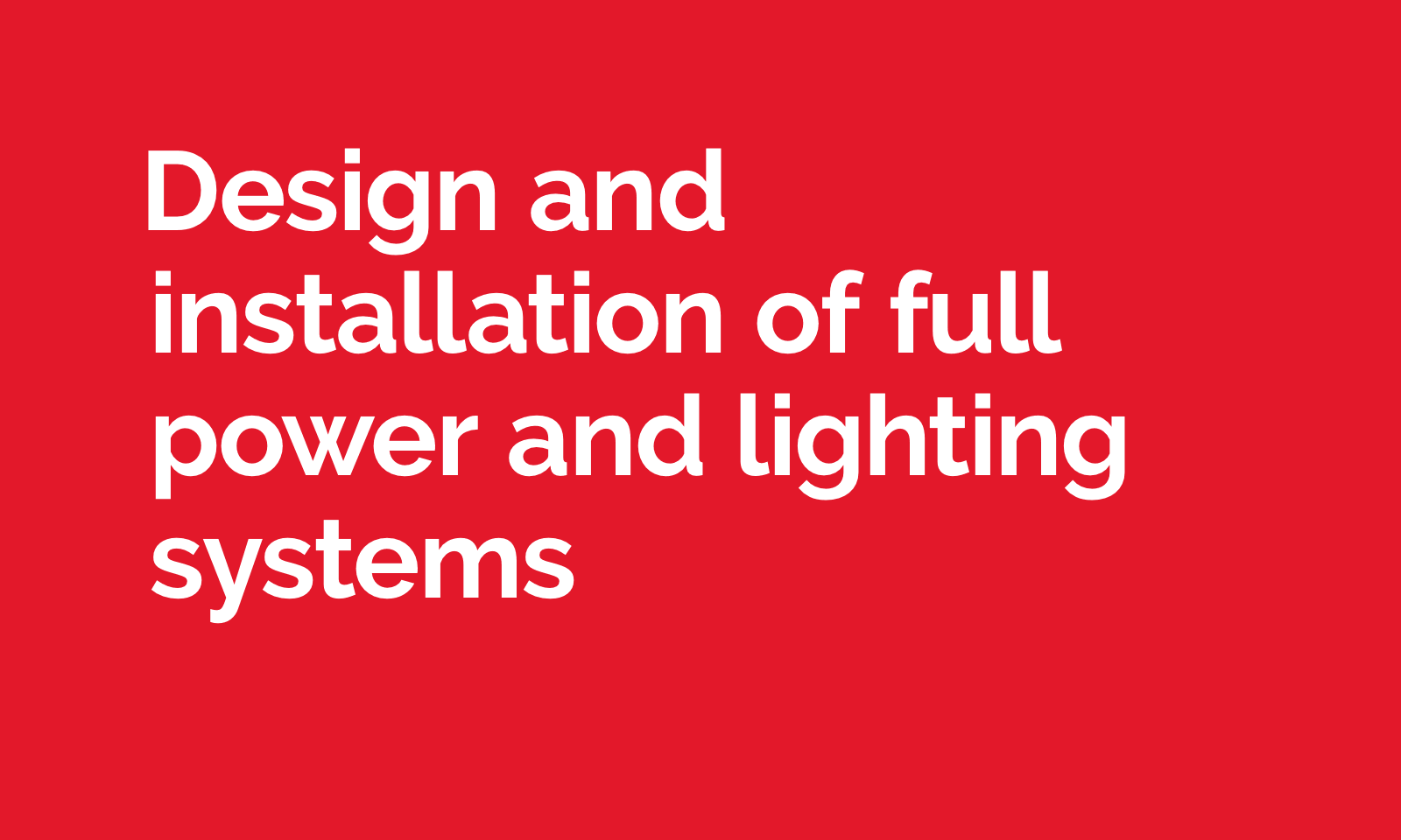 Design and installation of full power and lighting systems